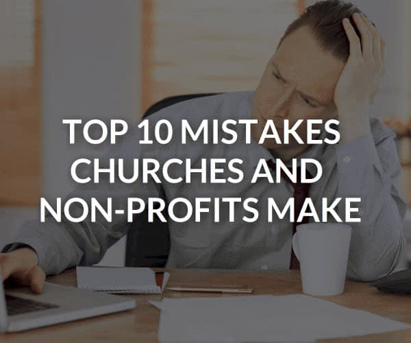 Top 10 Mistakes Churches And Non-Profits Make
